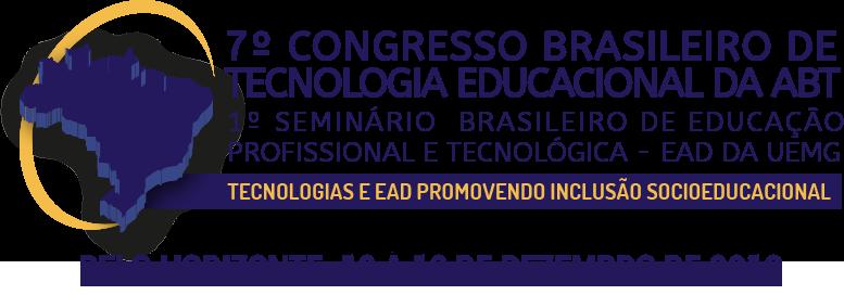 7º Congresso Brasileiro de Tecnologia Educacional da ABT / 1º Seminário Brasileiro de Educação Profissional e Tecnológica a Distância